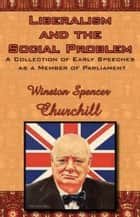 Liberalism And The Social Problem ebook by Winston Spencer Churchill