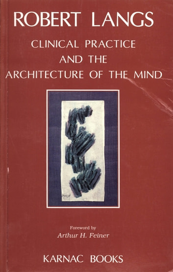 Clinical Practice and the Architecture of the Mind ebook by Robert Langs
