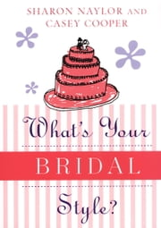 What's Your Bridal Style? ebook by Casey Cooper,Sharon Naylor