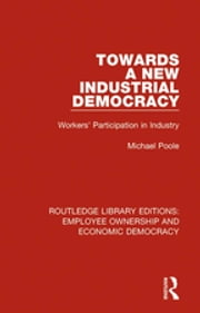 Towards a New Industrial Democracy - Workers' Participation in Industry ebook by Michael Poole