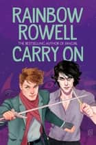 Carry On - A Simon Snow Novel 1 ebook by Rainbow Rowell