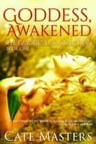Goddess, Awakened ebook by Cate Masters