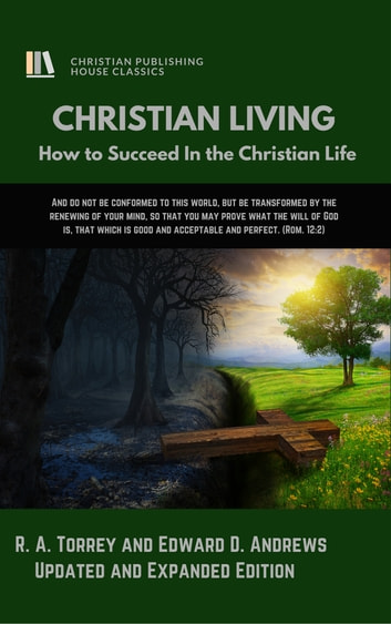 CHRISTIAN LIVING - How to Succeed in the Christian Life [Updated and Expanded] ebook by Edward D. Andrews,R. A. Torrey