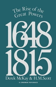 The Rise of the Great Powers 1648 - 1815 ebook by Derek Mckay,H.M. Scott,D Mckay