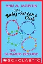 The Summer Before (The Baby-Sitters Club) ebook by Ann M. Martin