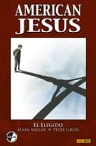 American Jesus. El Elegido eBook by Mark Millar, Peter Gross