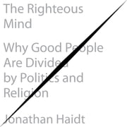 The Righteous Mind - Why Good People Are Divided by Politics and Religion audiobook by Jonathan Haidt