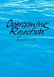 Overcoming Rejection ebook by Robert F. Cox