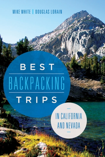 Best Backpacking Trips in California and Nevada ebook by Mike White,Douglas Lorain