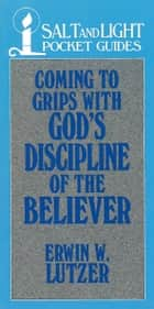 Coming to Grips with God's Discipline of the Believer ebook by Erwin W. Lutzer