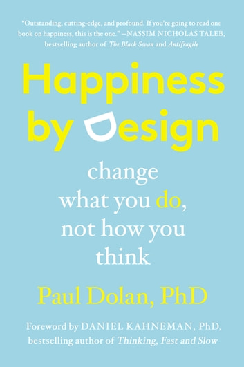 Happiness by Design - Change What You Do, Not How You Think ebook by Paul Dolan