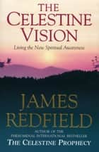 Celestine Vision ebook by James Redfield