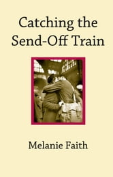 Catching the Send-Off Train ebook by Melanie Faith