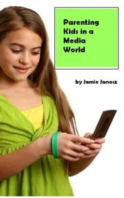 Parenting Kids in a Media World ebook by Jamie Janosz