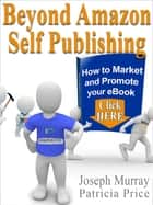 Beyond Amazon Self Publishing ebook by Joseph Murray