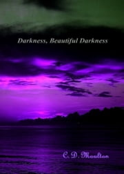 Darkness, Beautiful Darkness ebook by CD Moulton