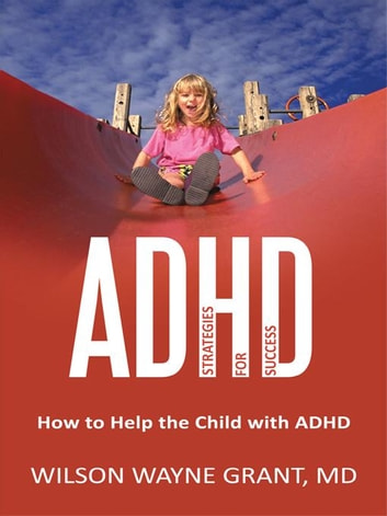 Adhd: Strategies for Success - How to Help the Child with Adhd ebook by Wilson Wayne Grant MD