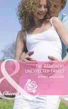 The Rancher's Unexpected Family (Mills & Boon Cherish) (The Larkville Legacy, Book 4) ebook by Myrna Mackenzie