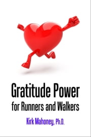 Gratitude Power for Runners and Walkers ebook by Kirk Mahoney, Ph.D.