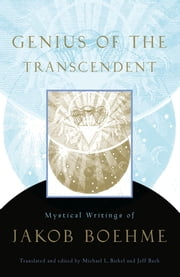 Genius of the Transcendent - Mystical Writings of Jakob Boehme ebook by Jakob Boehme
