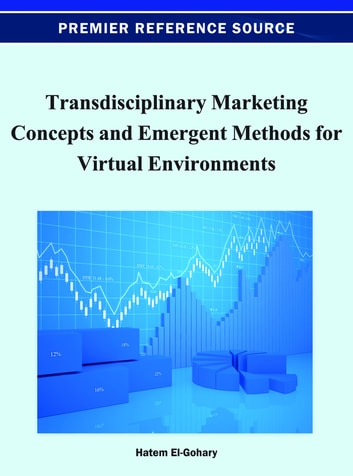 Transdisciplinary Marketing Concepts and Emergent Methods for Virtual Environments ebook by