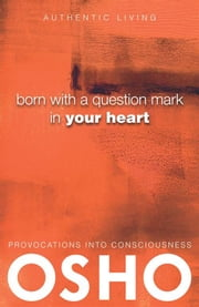 Born With a Question Mark in Your Heart ebook by Osho,Osho International Foundation