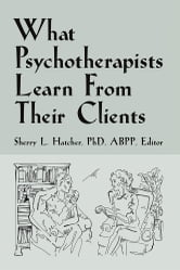 What Psychotherapists Learn from Their Clients ebook by Sherry L. Hatcher, PhD, ABPP