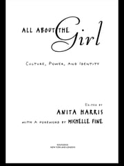 All About the Girl - Culture, Power, and Identity ebook by Anita Harris