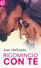 Ricomincio con te (eLit) ebook by Kate Hoffmann