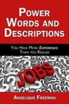 Power Words And Descriptions; You Have More Experience Than You Realize ebook by Angelique Freeman