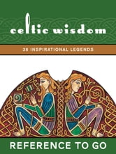 Celtic Wisdom: Reference to Go - 36 Inspirational Legends ebook by Duncan Baird