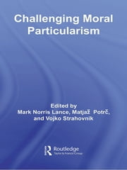Challenging Moral Particularism ebook by