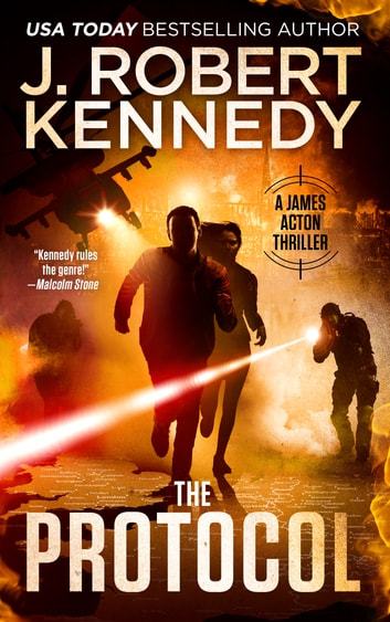 The Protocol - A James Acton Thriller, Book #1 ebook by J. Robert Kennedy