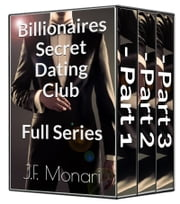 Billionaires Secret Dating Club - Full Series ebook by J.F. Monari