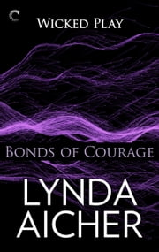 Bonds of Courage: Book Six of Wicked Play ebook by Lynda Aicher