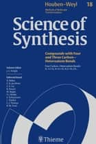 Science of Synthesis: Houben-Weyl Methods of Molecular Transformations Vol. 18 - Four Carbon-Heteroatom Bonds ebook by Mihail Lucian Birsa, Samuel Braverman, Yiannis Charalambides,...