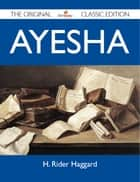 Ayesha - The Original Classic Edition ebook by Haggard H