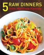 Five Raw Dinners ebook by Matthew Kenney