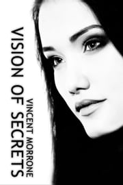 Vision of Secrets - The Vision Series ebook by Vincent Morrone