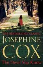 The Devil You Know - A deadly secret changes a woman's life forever eBook by Josephine Cox