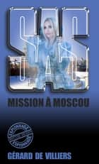 SAS 99 Mission à Moscou ebook by Gérard de Villiers