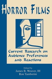 Horror Films - Current Research on Audience Preferences and Reactions ebook by James B. Weaver, Ron Tamborini