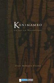 Kanimambo Um ano em Moçambique ebook by Kobo.Web.Store.Products.Fields.ContributorFieldViewModel