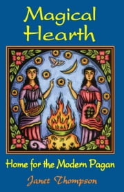 Magical Hearth: Home for the Modern Pagan ebook by Janet Thompson