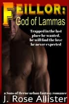 Feillor: God of Lammas ebook by J. Rose Allister