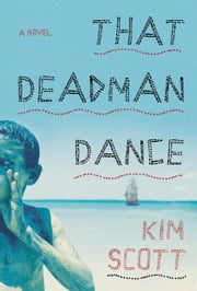 That Deadman Dance - A Novel ebook by Kim Scott