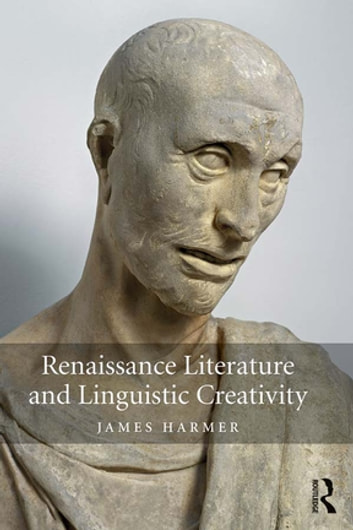 Renaissance Literature and Linguistic Creativity ebook by James Harmer