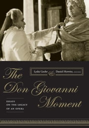 The Don Giovanni Moment - Essays on the Legacy of an Opera ebook by Lydia Goehr,Daniel Herwitz