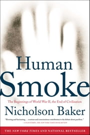 Human Smoke - The Beginnings of World War II, the End of Civilization ebook by Nicholson Baker