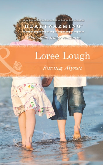 Saving Alyssa (Mills & Boon Heartwarming) ebook by Loree Lough